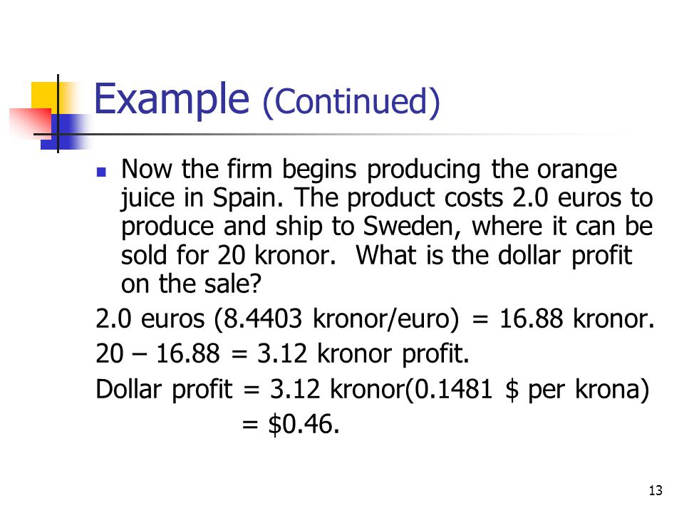 13 Example (Continued) Now the firm begins producing the orange juice in Spain.