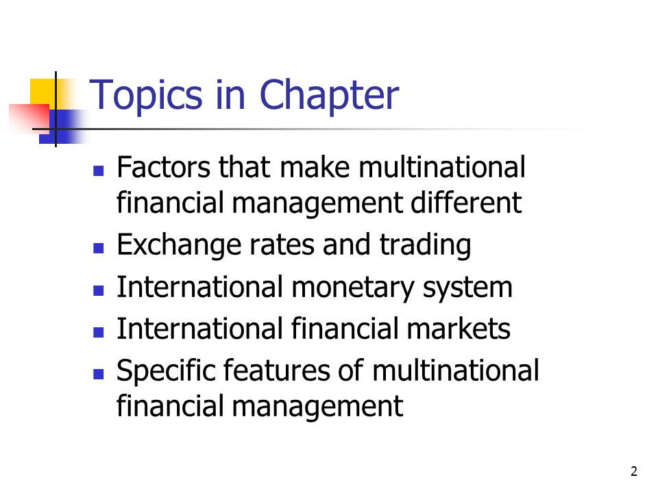 2 Topics in Chapter Factors that make multinational financial management different Exchange rates and trading International monetary system International financial markets Specific features of multinational financial management