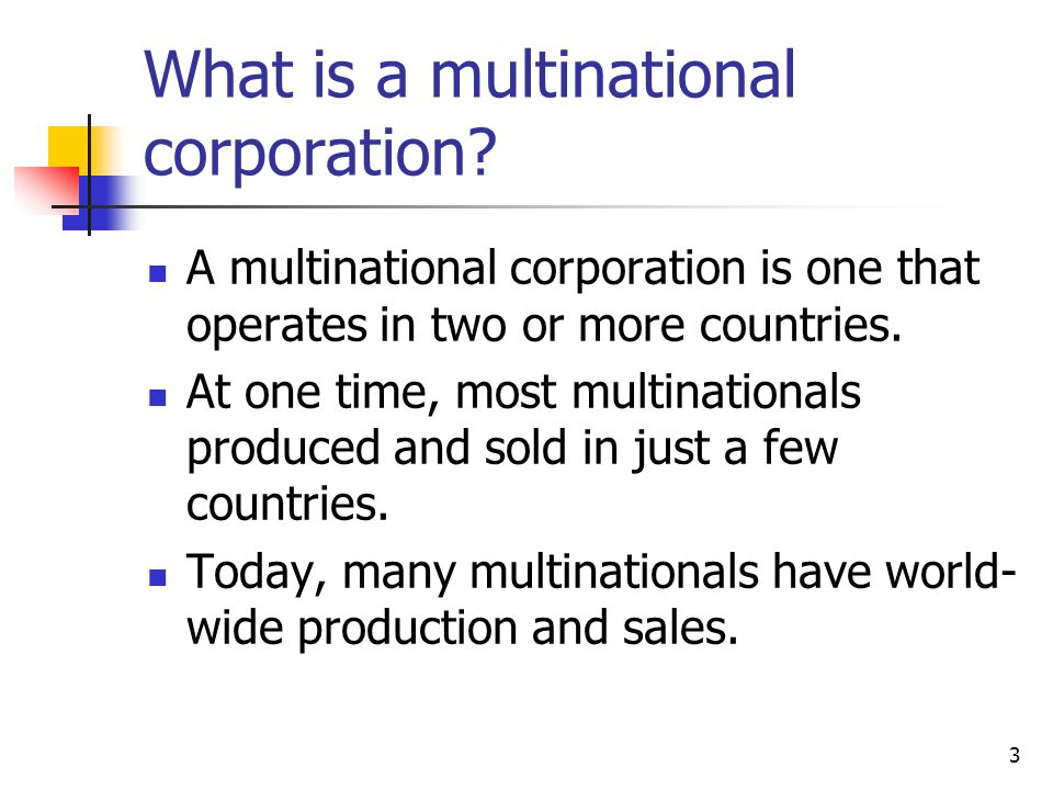 3 What is a multinational corporation.