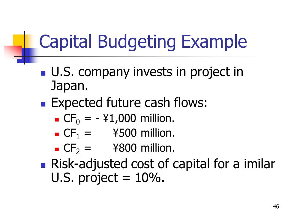 46 Capital Budgeting Example U.S.company invests in project in Japan.