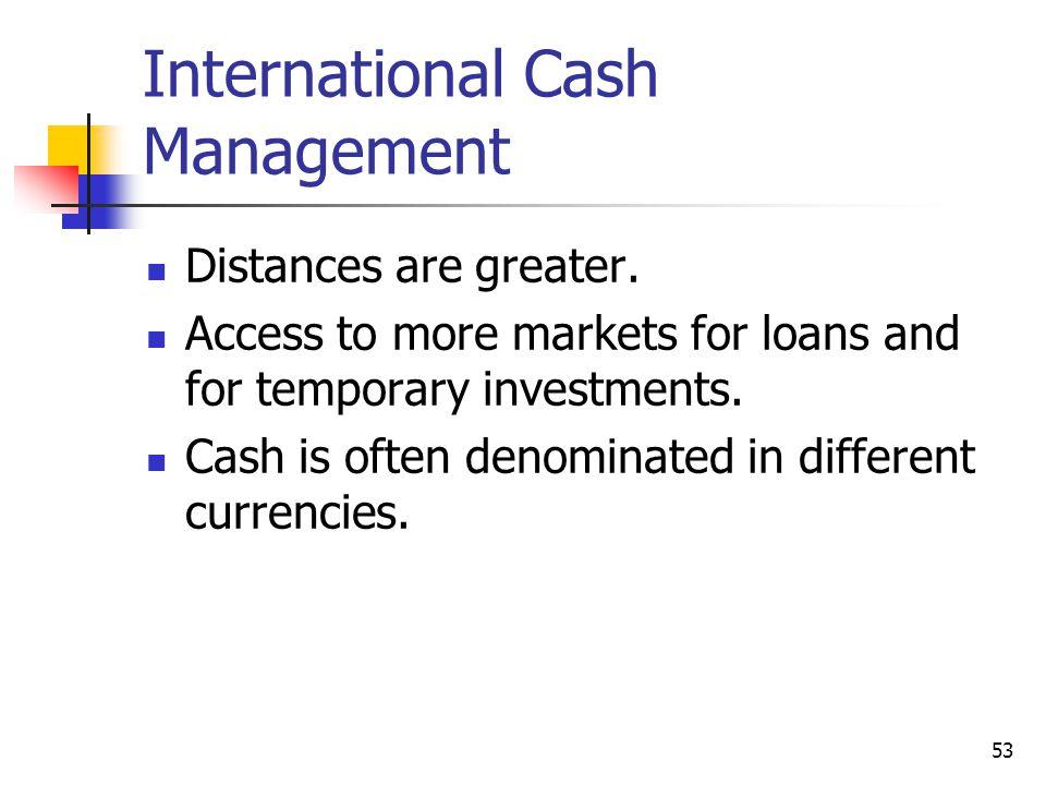 53 International Cash Management Distances are greater.