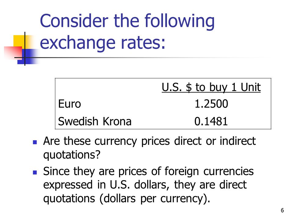 6 Consider the following exchange rates: Are these currency prices direct or indirect quotations.