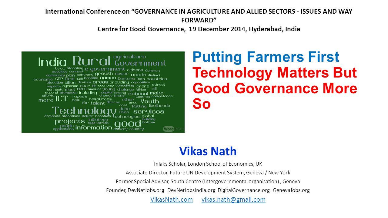 Putting Farmers First Technology Matters But Good Governance More So Vikas Nath Inlaks Scholar, London School of Economics, UK Associate Director, Fut