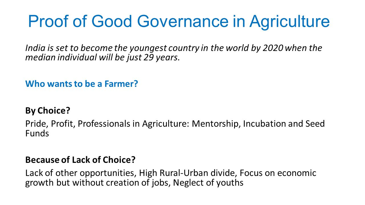 Proof of Good Governance in Agriculture India is set to become the youngest country in the world by 2020 when the median individual will be just 29 ye