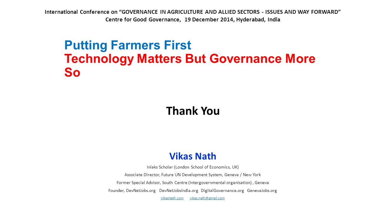 Putting Farmers First Technology Matters But Governance More So Vikas Nath Inlaks Scholar (London School of Economics, UK) Associate Director, Future