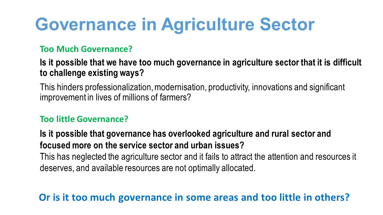 Governance in Agriculture Sector Is it possible that we have too much governance in agriculture sector that it is difficult to challenge existing ways