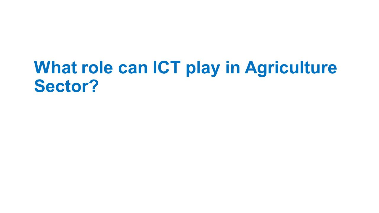 What role can ICT play in Agriculture Sector?