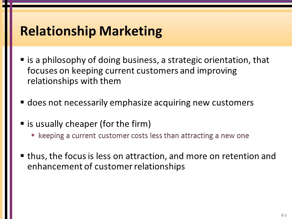 Relationship Marketing  is a philosophy of doing business, a strategic orientation, that focuses on keeping current customers and improving relations