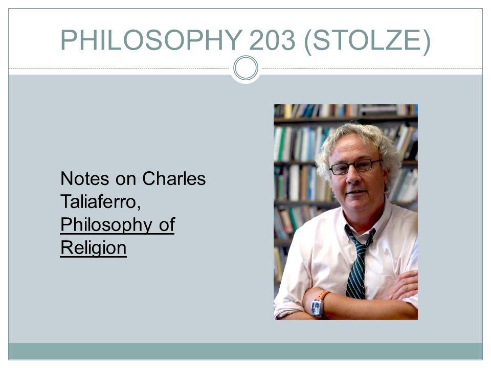 PHILOSOPHY 203 (STOLZE) Notes on Charles Taliaferro, Philosophy of Religion