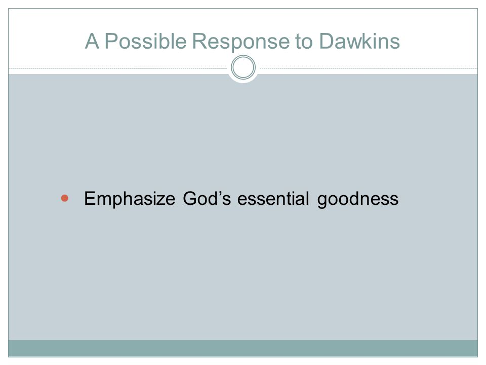 A Possible Response to Dawkins Emphasize God's essential goodness