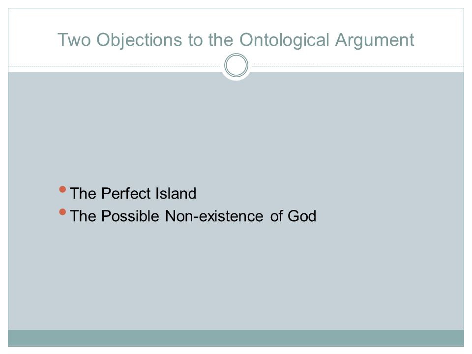 Two Objections to the Ontological Argument The Perfect Island The Possible Non-existence of God
