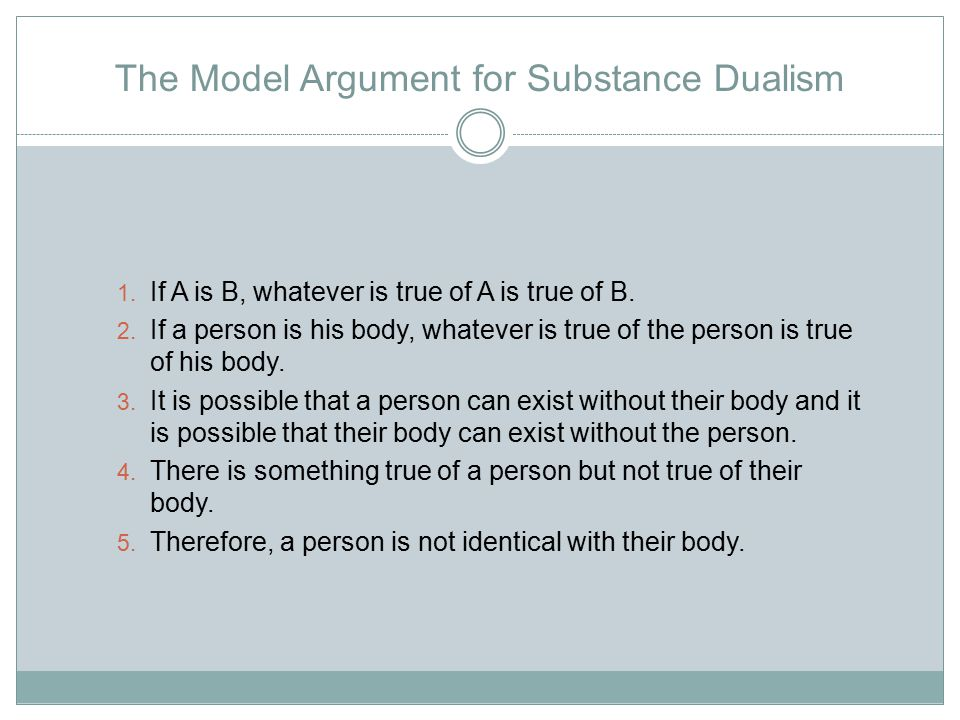 The Model Argument for Substance Dualism 1. If A is B, whatever is true of A is true of B.