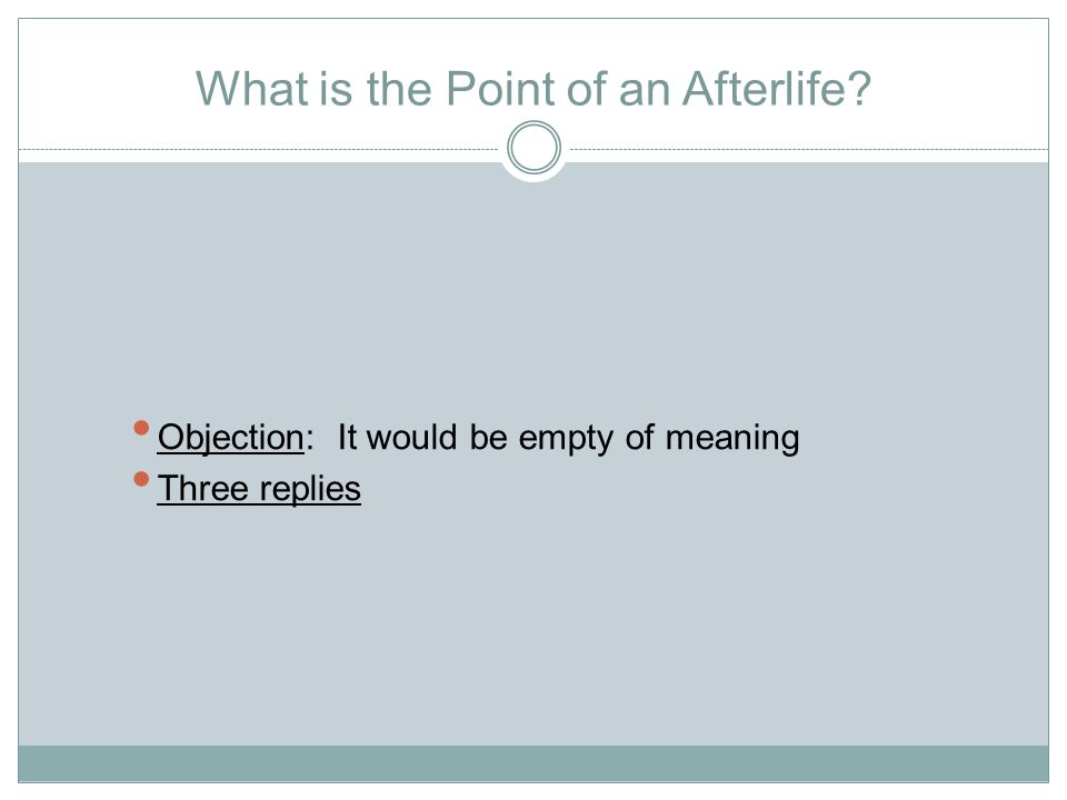 What is the Point of an Afterlife Objection: It would be empty of meaning Three replies
