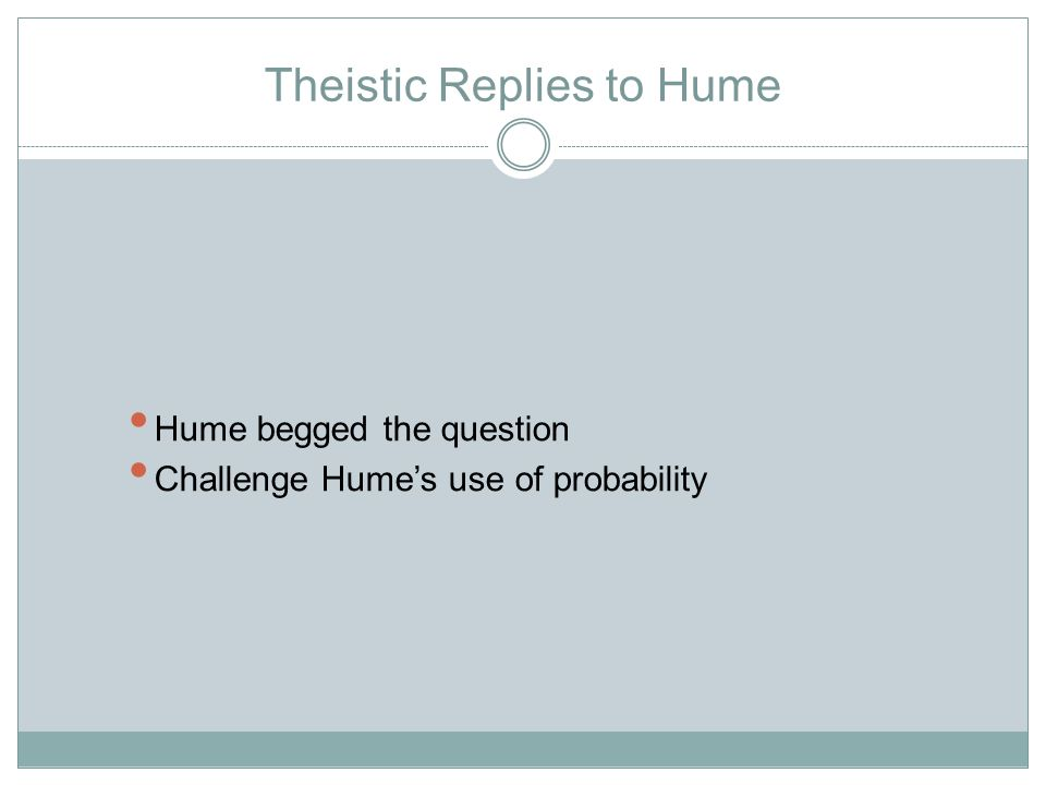 Theistic Replies to Hume Hume begged the question Challenge Hume's use of probability
