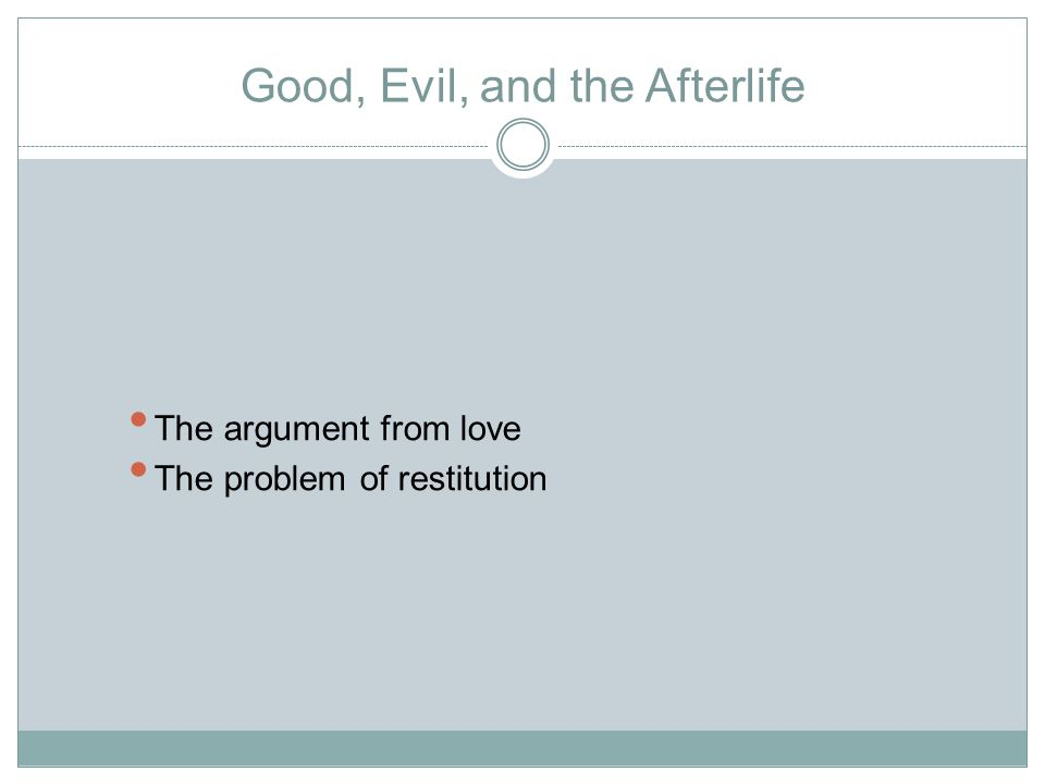 Good, Evil, and the Afterlife The argument from love The problem of restitution