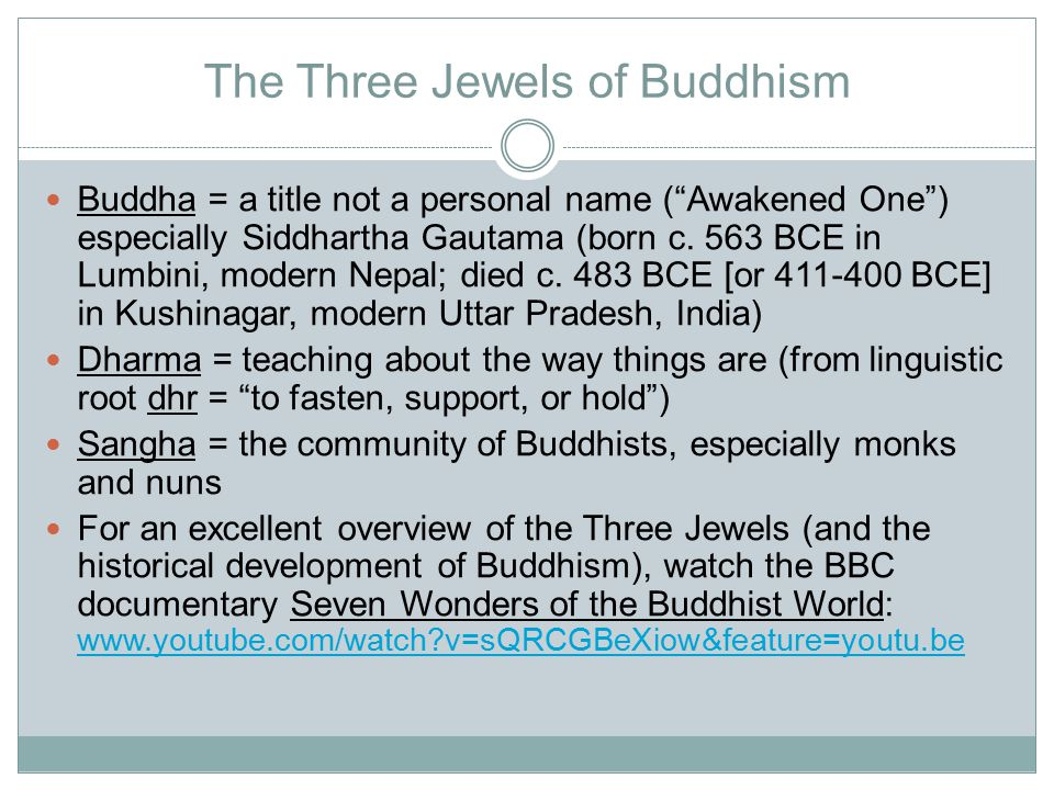 The Three Jewels of Buddhism Buddha = a title not a personal name ( Awakened One ) especially Siddhartha Gautama (born c.