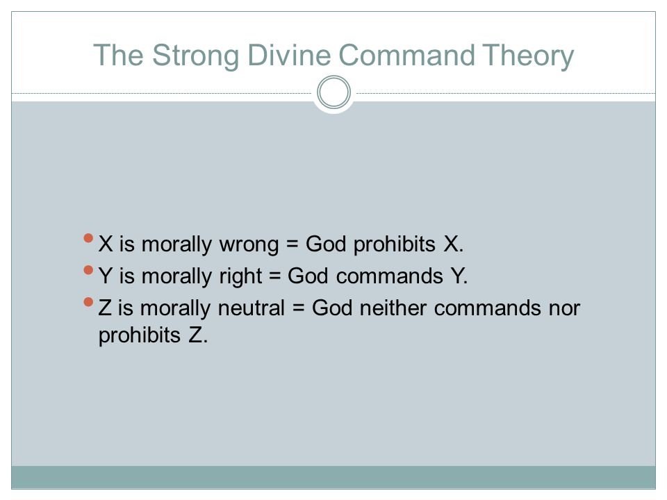The Strong Divine Command Theory X is morally wrong = God prohibits X.