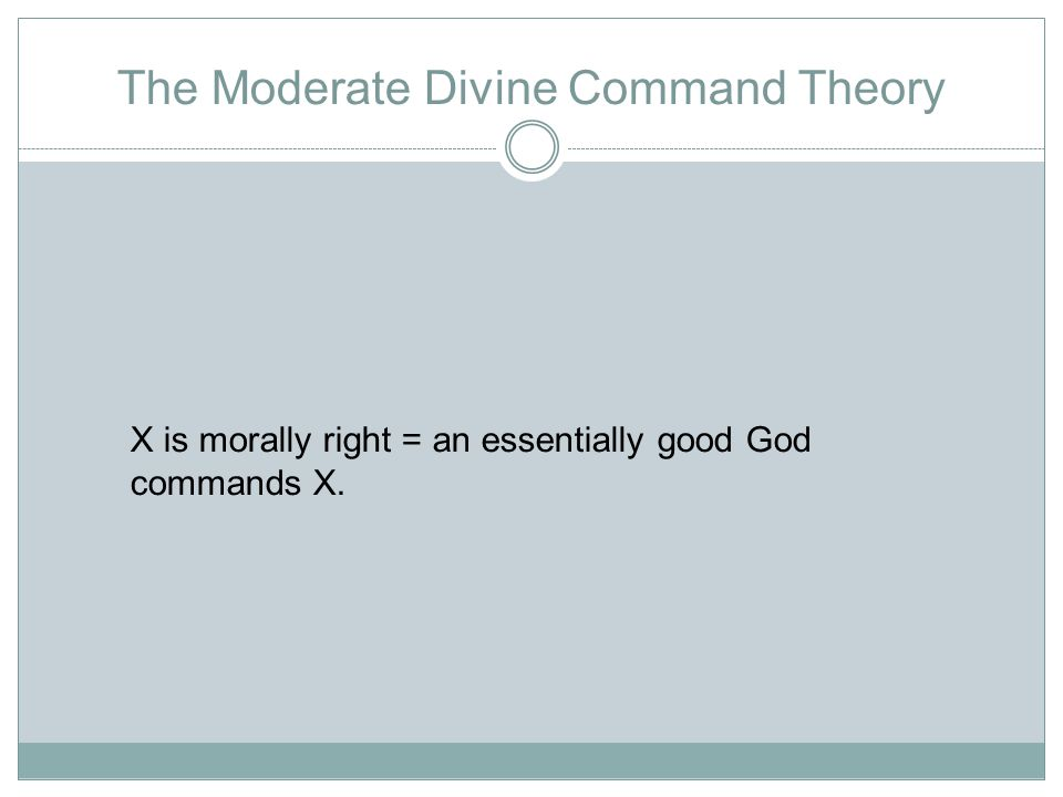 The Moderate Divine Command Theory X is morally right = an essentially good God commands X.