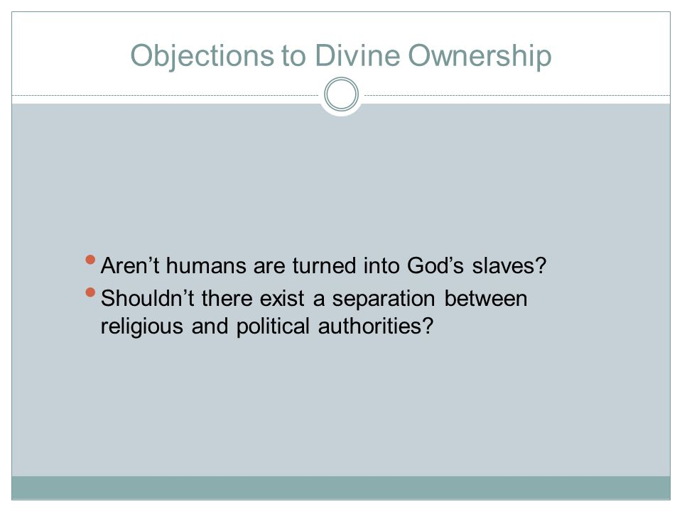 Objections to Divine Ownership Aren't humans are turned into God's slaves.