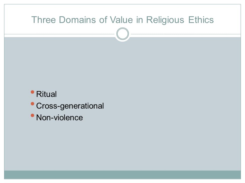 Three Domains of Value in Religious Ethics Ritual Cross-generational Non-violence
