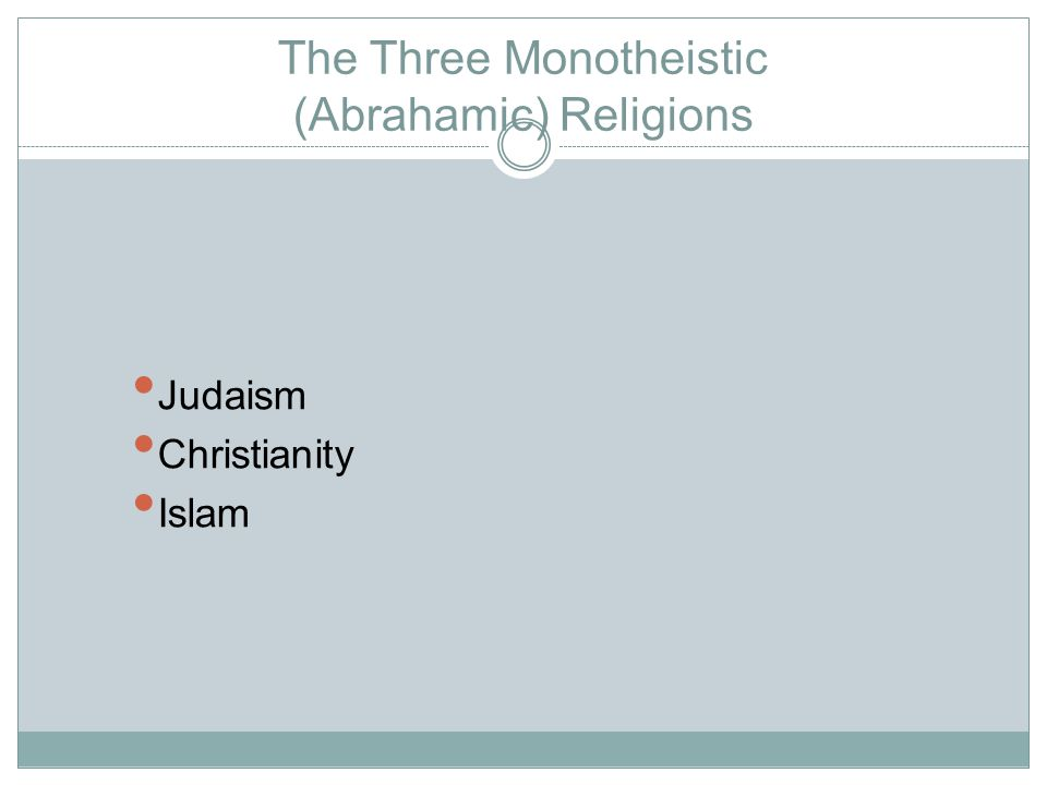 The Three Monotheistic (Abrahamic) Religions Judaism Christianity Islam