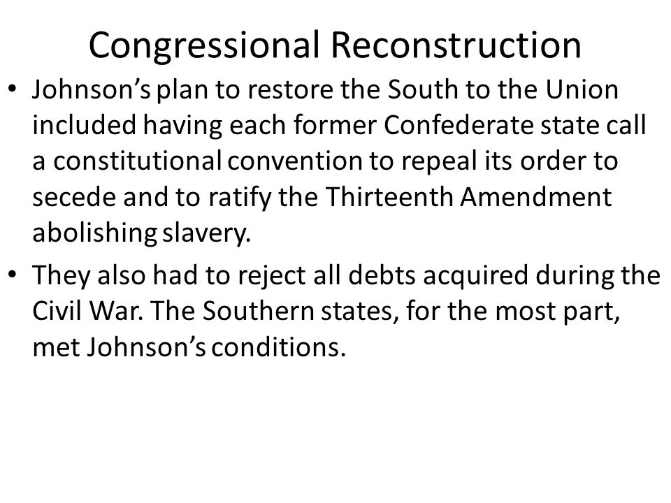 Congressional Reconstruction Johnson granted pardons to thousands of Southerners.