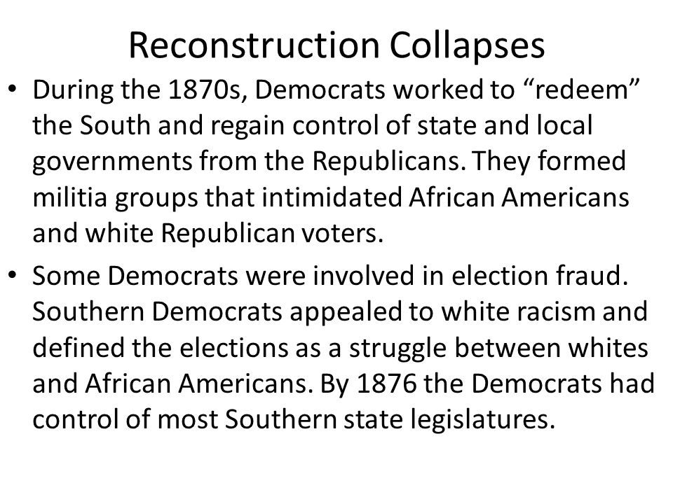 Reconstruction Collapses The Republican candidate in the election of 1876 was Rutherford B.