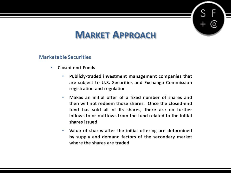 M ARKET A PPROACH Marketable Securities Closed-end Funds Publicly-traded investment management companies that are subject to U.S.