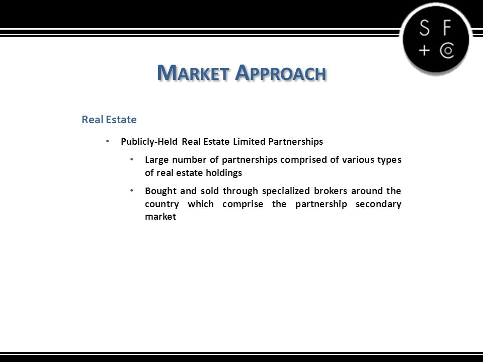 M ARKET A PPROACH Real Estate Publicly-Held Real Estate Limited Partnerships Large number of partnerships comprised of various types of real estate ho