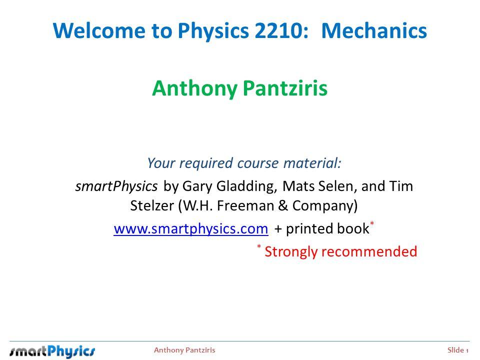 Anthony Pantziris Slide 2 Course Websites  Main course website:  http://www.physics.utah.edu/~woolf/tony.html http://www.physics.utah.edu/~woolf/tony.html  Schedule, links, syllabus, solutions, exam reviews, old exams, etc.