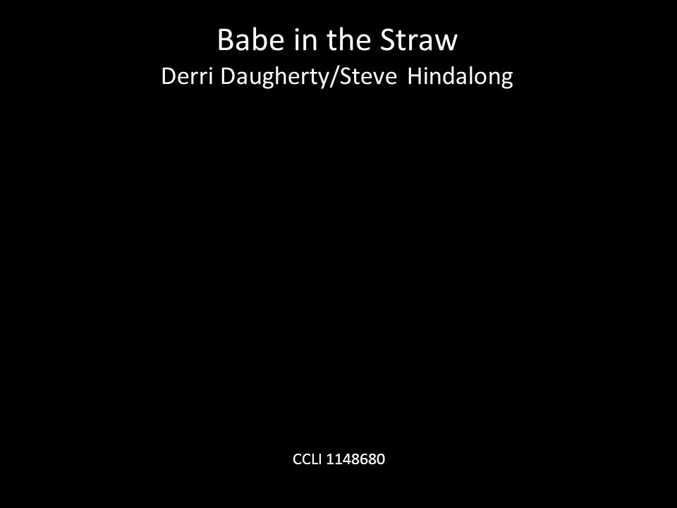 Babe in the Straw Derri Daugherty/Steve Hindalong CCLI 1148680