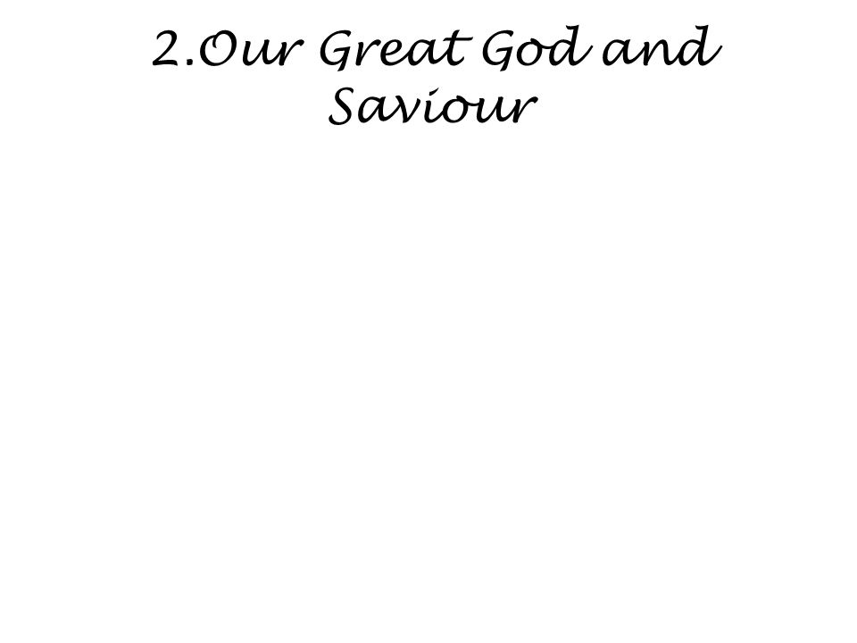 2.Our Great God and Saviour