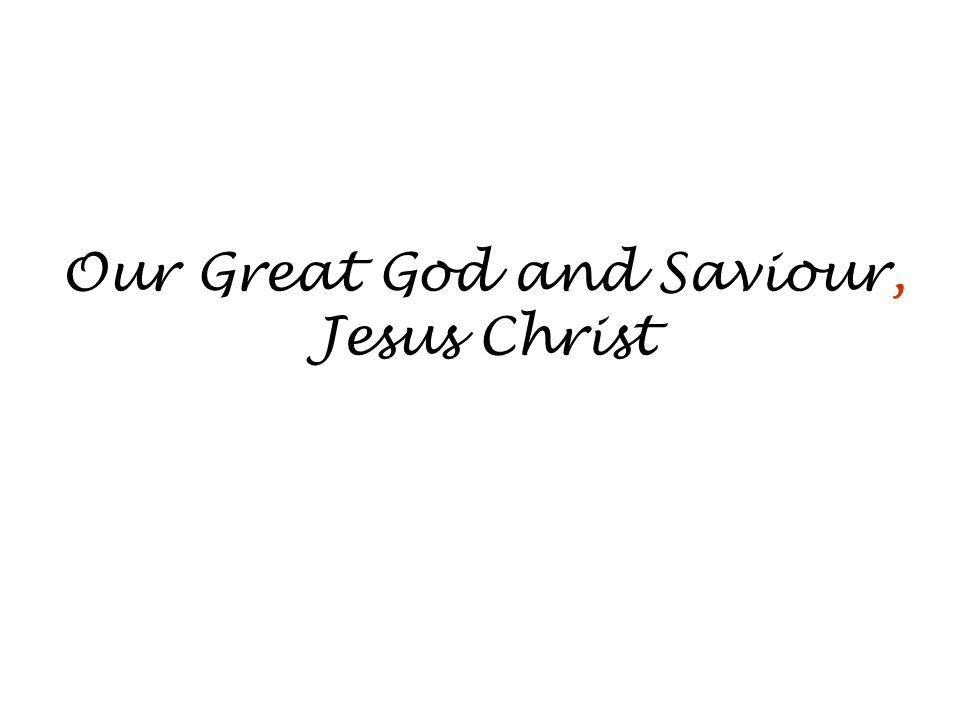 Our Great God and Saviour, Jesus Christ