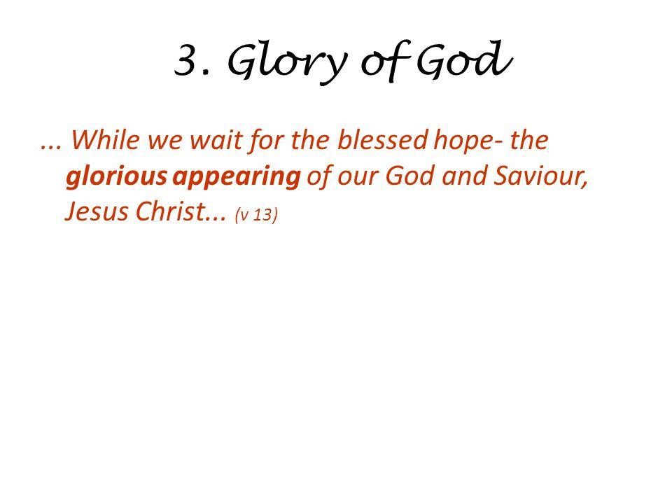 3. Glory of God...