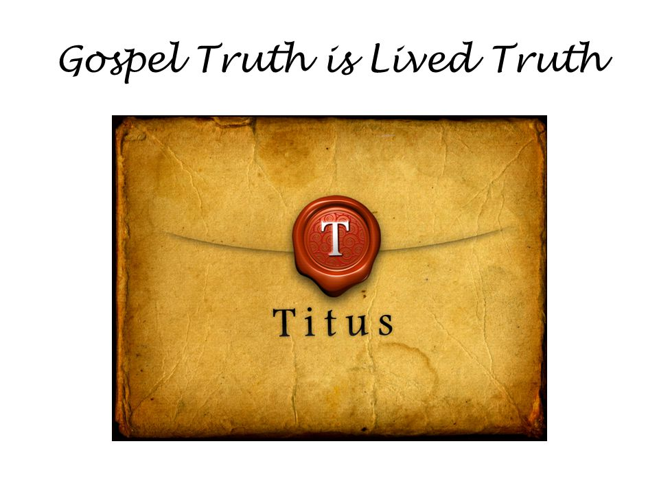 Gospel Truth is Lived Truth