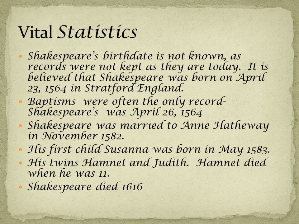 Shakespeare's birthdate is not known, as records were not kept as they are today.