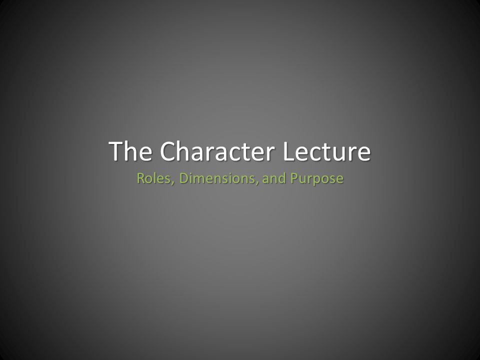 The Character Lecture Roles, Dimensions, and Purpose