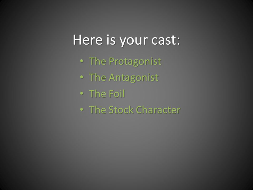 Here is your cast: The Protagonist The Protagonist The Antagonist The Antagonist The Foil The Foil The Stock Character The Stock Character