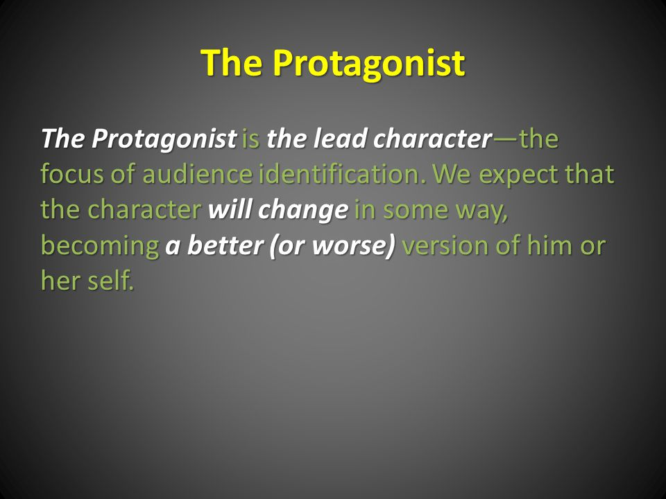 The Protagonist The Protagonist is the lead character—the focus of audience identification.