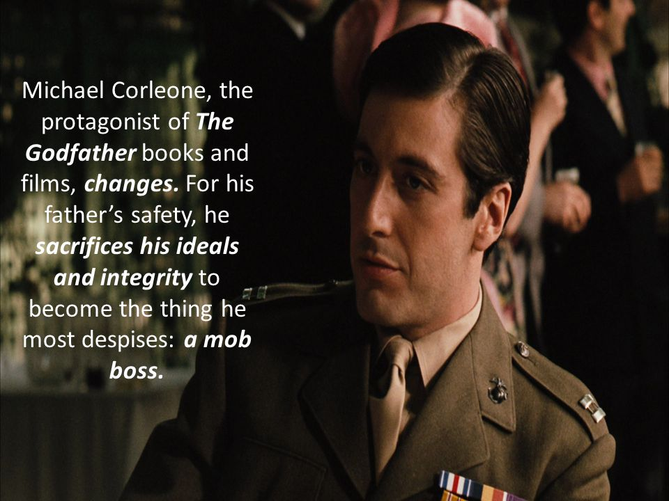 Michael Corleone, the protagonist of The Godfather books and films, changes.