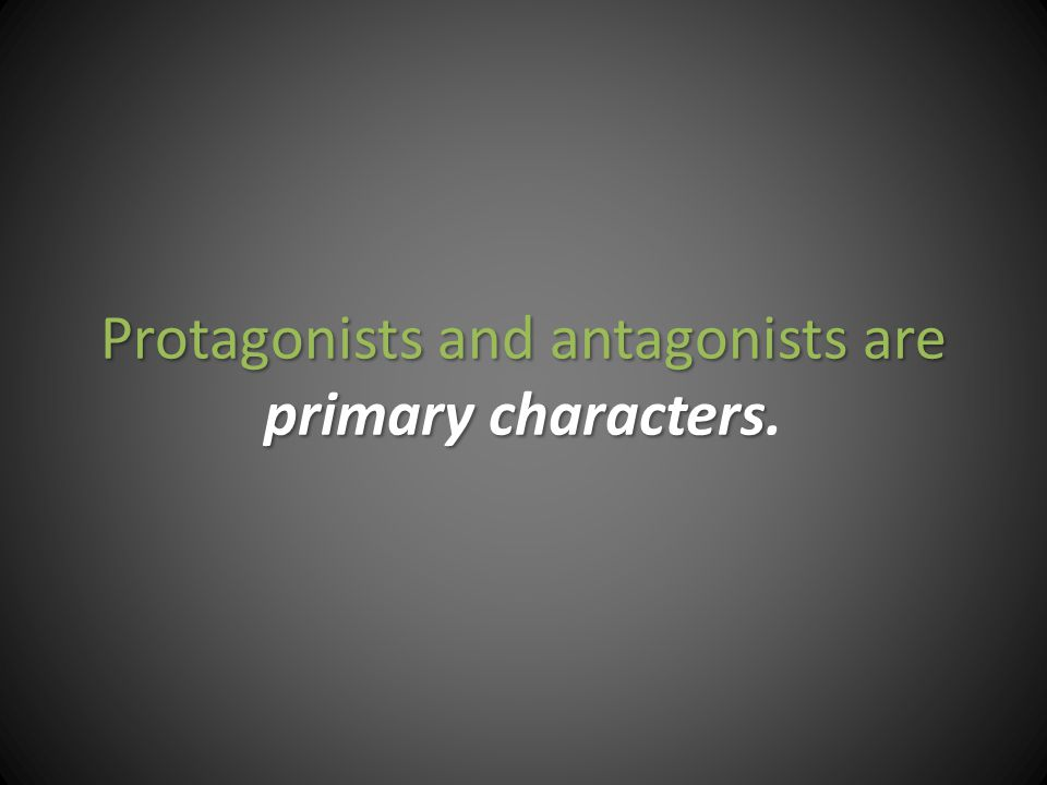 Protagonists and antagonists are primary characters Protagonists and antagonists are primary characters.