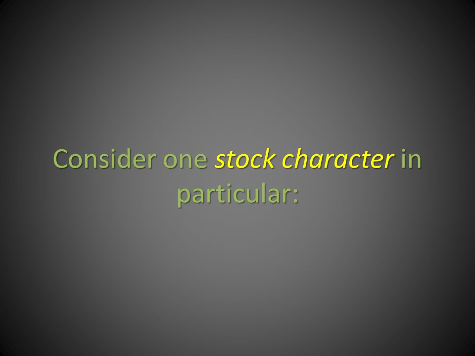 Consider one stock character in particular: