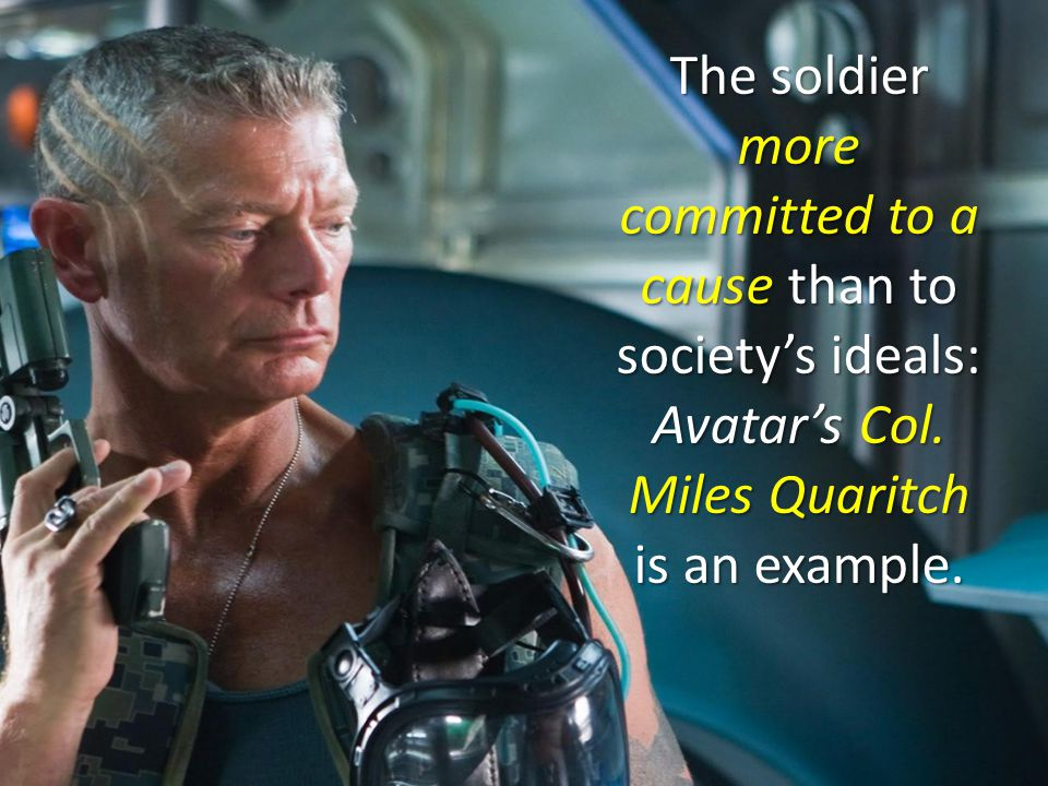 The soldier more committed to a cause than to society's ideals: Avatar's Col.