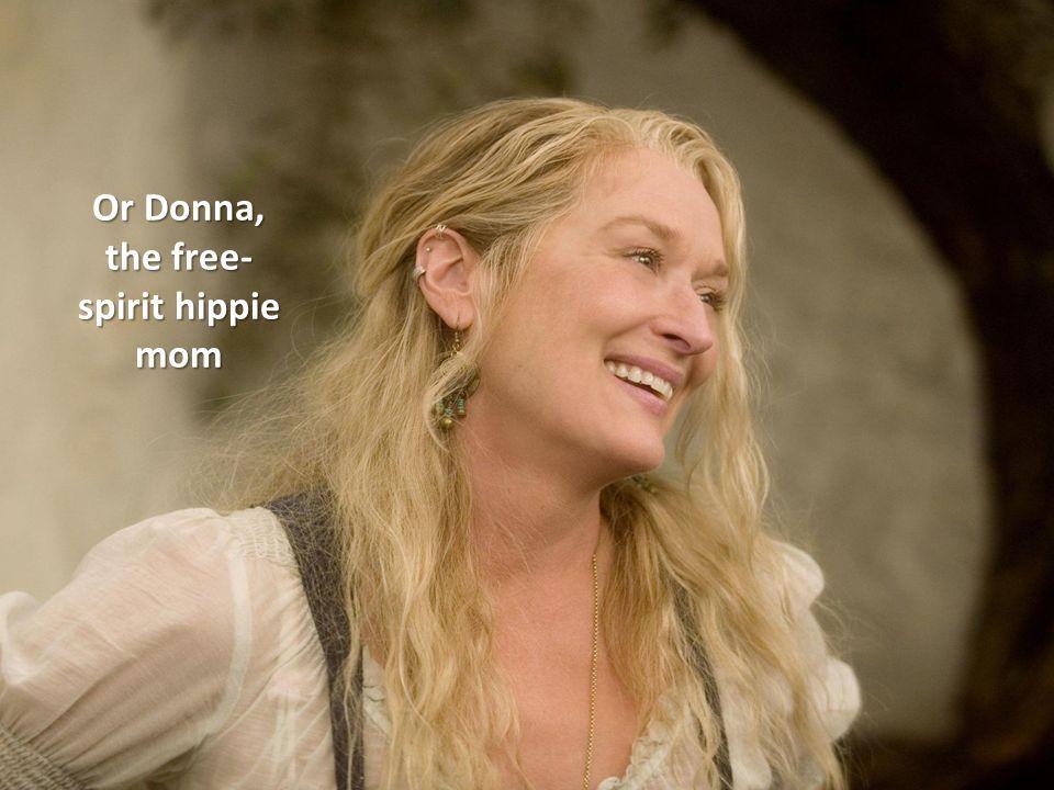 Or Donna, the free- spirit hippie mom