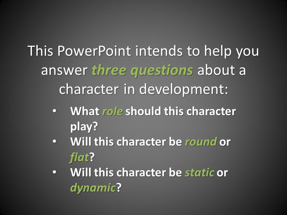 This PowerPoint intends to help you answer three questions about a character in development: What role should this character play.