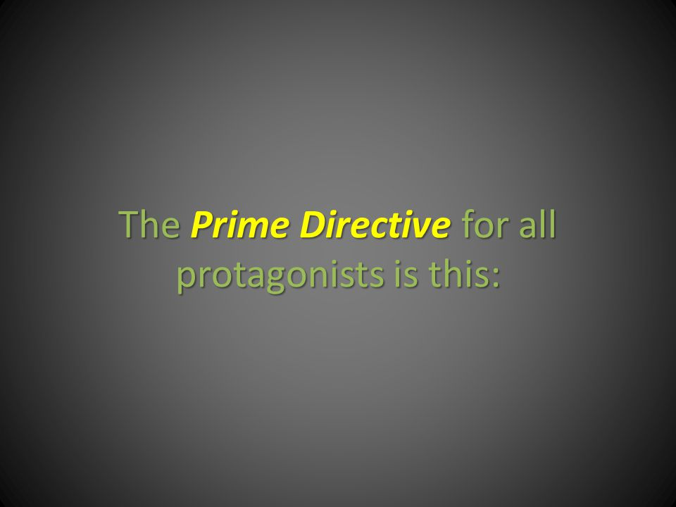 The Prime Directive for all protagonists is this: