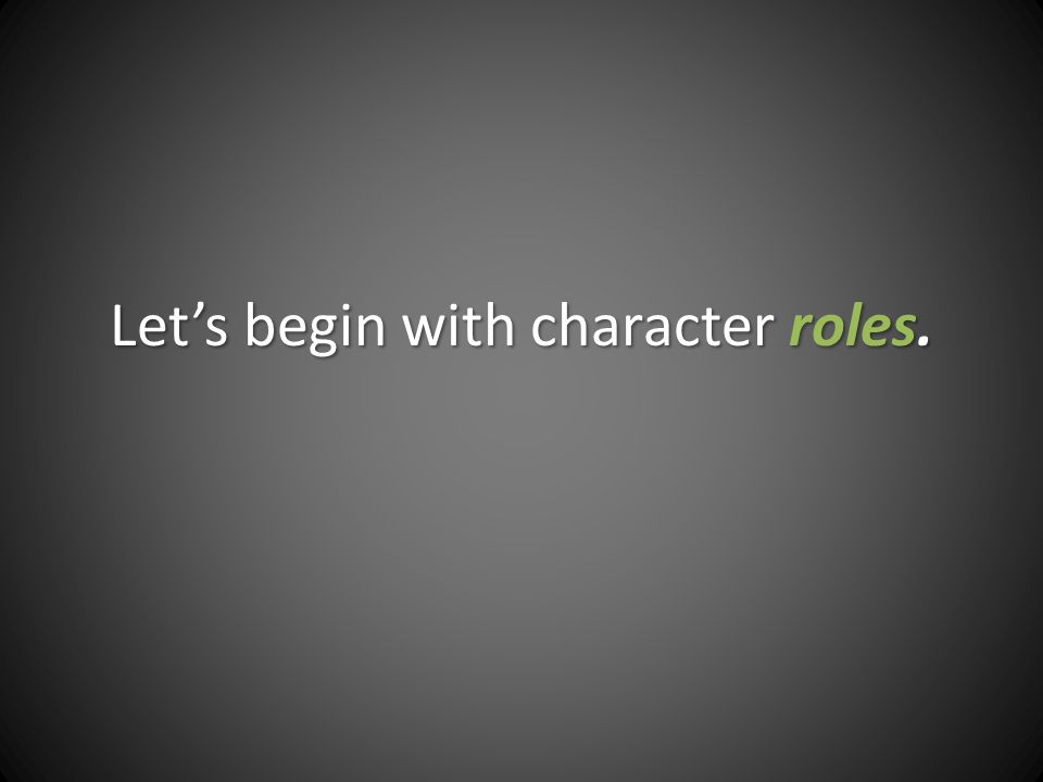 Let's begin with character roles.