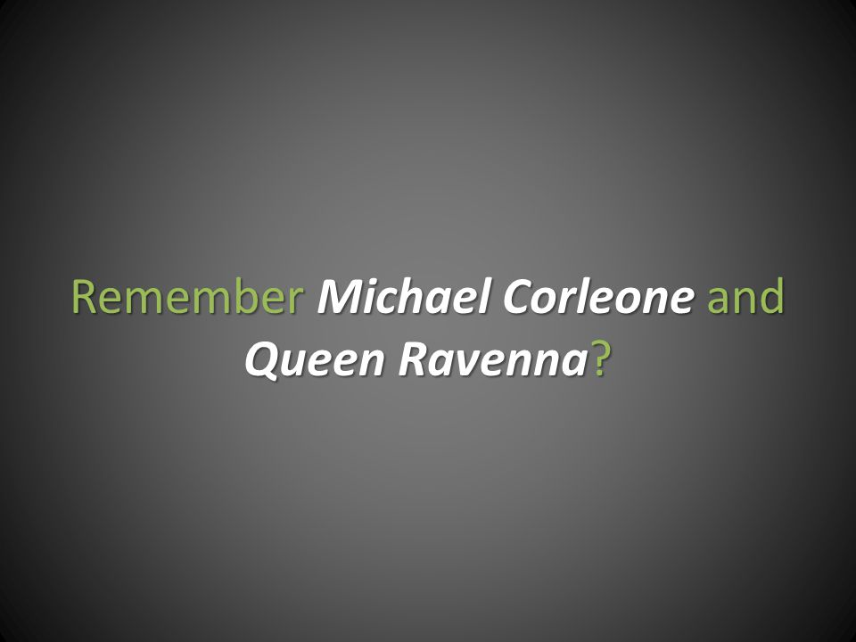 Remember Michael Corleone and Queen Ravenna