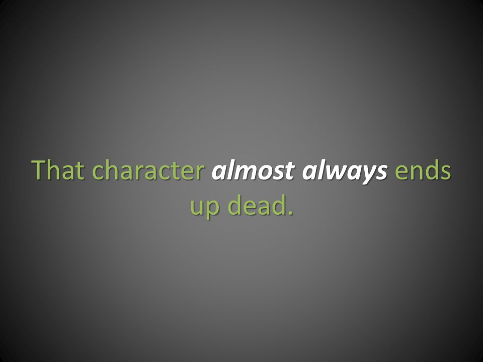 That character almost always ends up dead.