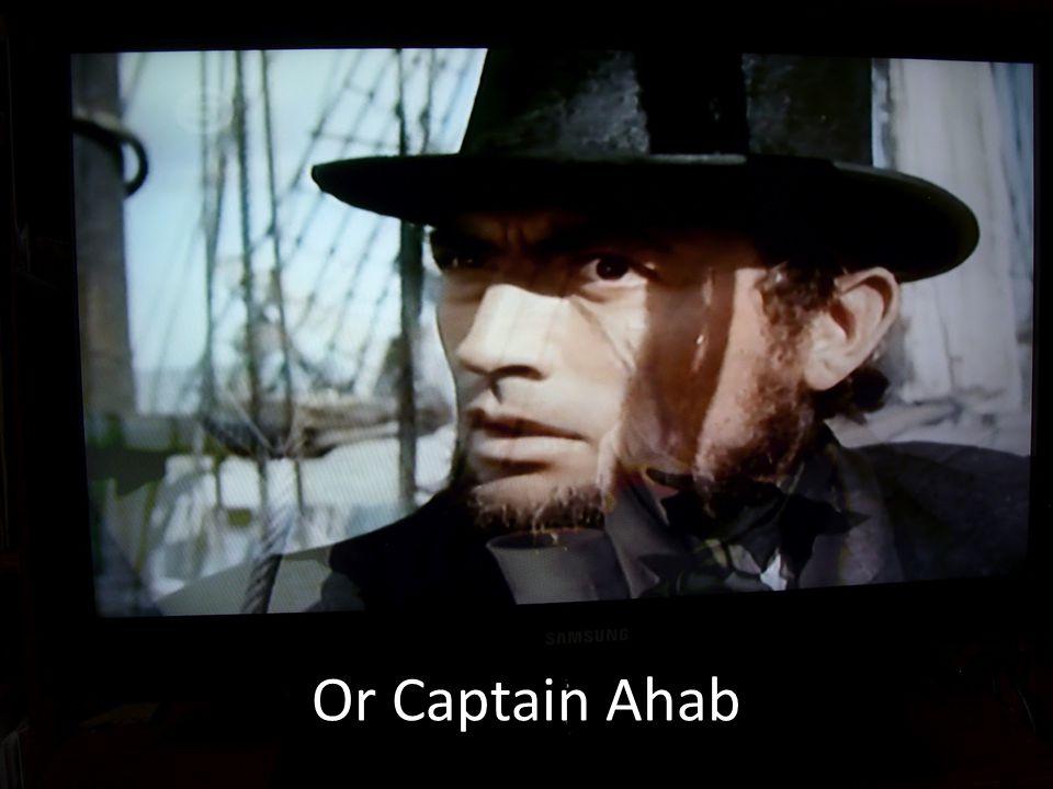 Or Captain Ahab